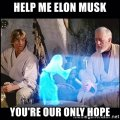help-me-elon-musk-youre-our-only-hope.jpg